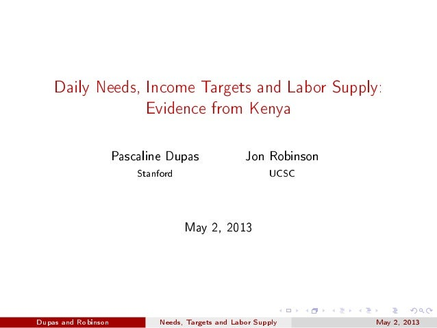Daily Needs, Income Targets and Labor Supply:Evidence from KenyaPascaline Dupas Jon RobinsonStanford UCSCMay 2, 2013Dupas ...