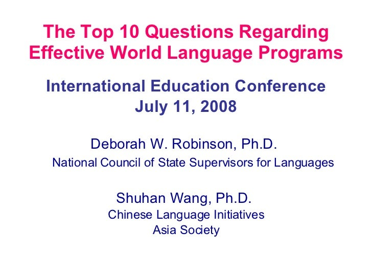 The Top 10 Questions Regarding Effective World Language Programs <ul><li>International Education Conference </li></ul><ul>...