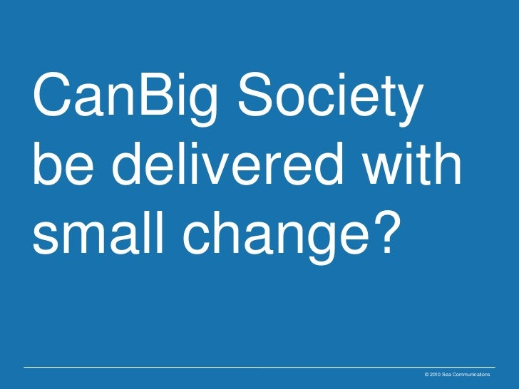 CanBig Society be delivered with small change?<br />© 2010 Sea Communications<br />