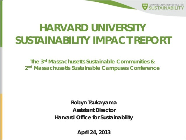 1HARVARD UNIVERSITYSUSTAINABILITY IMPACT REPORTThe 3rd Massachusetts Sustainable Communities &2nd Massachusetts Sustainabl...