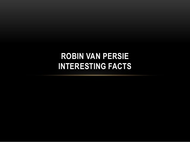 ROBIN VAN PERSIE INTERESTING FACTS