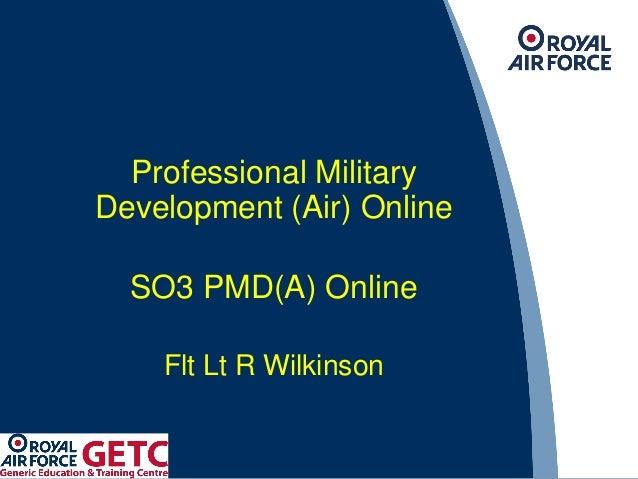 Professional Military Development (Air) Online SO3 PMD(A) Online Flt Lt R Wilkinson