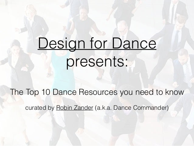 Design for Dance presents: The Top 10 Dance Resources you need to know curated by Robin Zander (a.k.a. Dance Commander)