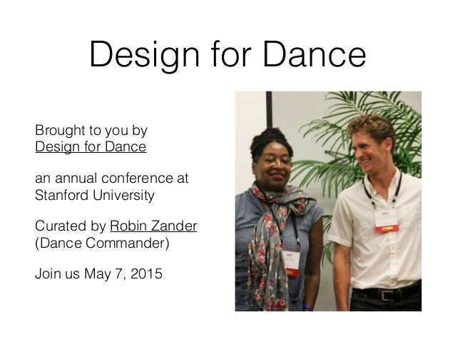 Design for Dance Brought to you by Design for Dance an annual conference at Stanford University Curated by Robin Zander (D...