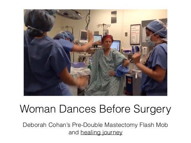 Woman Dances Before Surgery Deborah Cohan's Pre-Double Mastectomy Flash Mob and healing journey