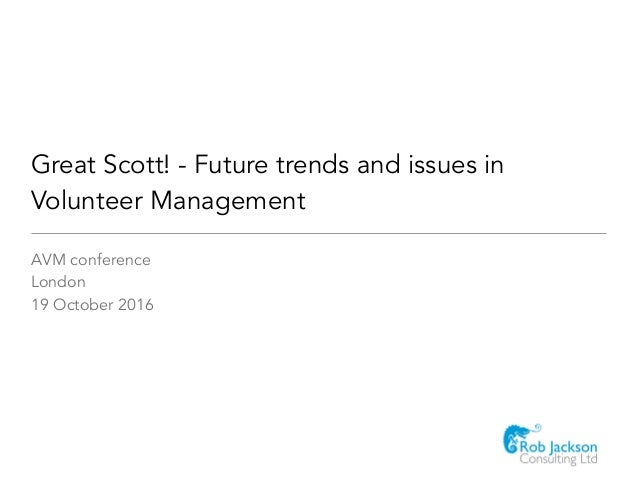 Great Scott! - Future trends and issues in Volunteer Management AVM conference London 19 October 2016