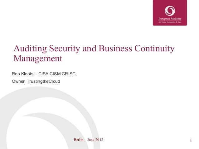 Auditing Security and Business ContinuityManagementRob Kloots – CISA CISM CRISC,Owner, TrustingtheCloud                   ...