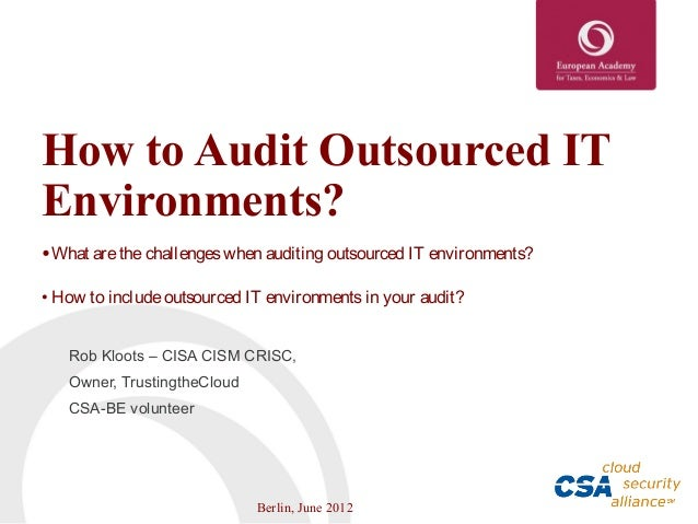 How to Audit Outsourced ITEnvironments?• What are the challenges when auditing outsourced IT environments?• How to include...