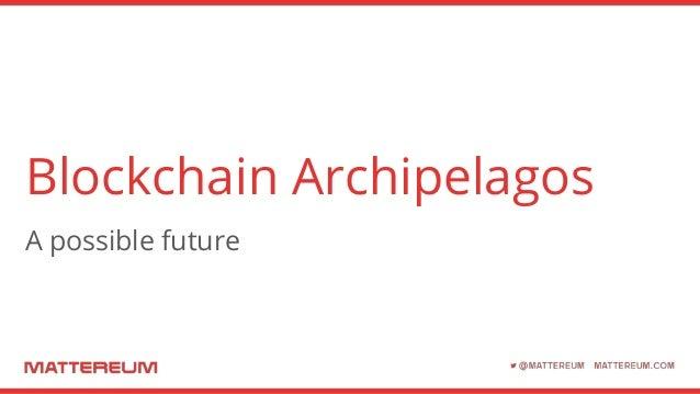 Blockchain Archipelagos A possible future