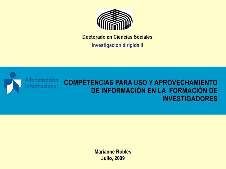 <ul><li>COMPETENCIAS PARA USO Y APROVECHAMIENTO DE INFORMACIÓN EN LA  FORMACIÓN DE INVESTIGADORES </li></ul>Doctorado en C...