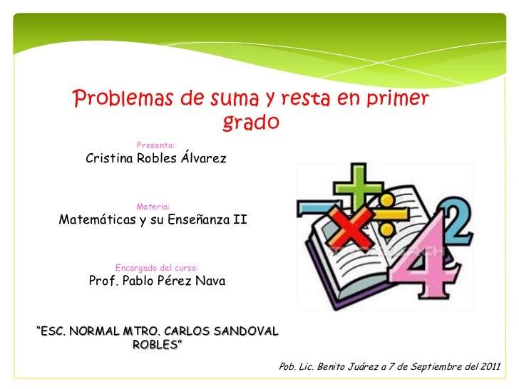 Problemas de suma y resta en primer                   grado                Presenta:       Cristina Robles Álvarez        ...