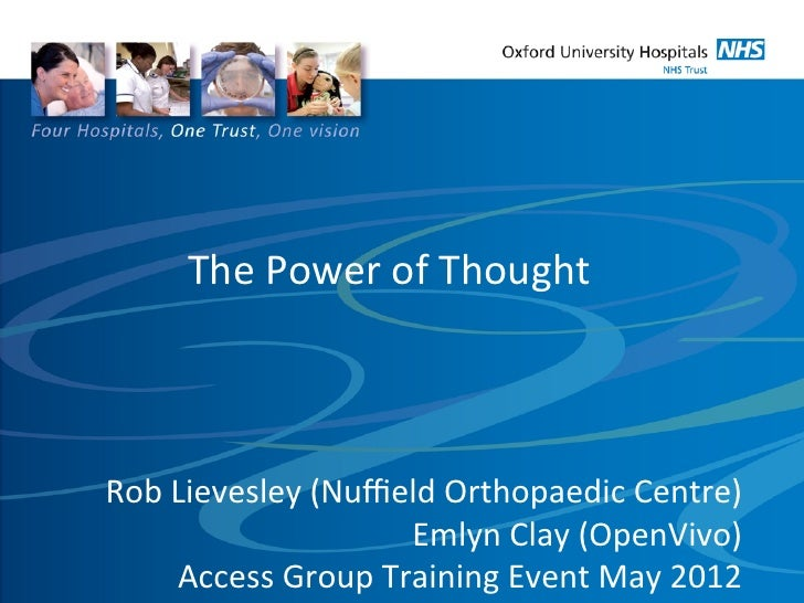 The Power of Thought Rob Lievesley (Nuffield Orthopaedic Centre)                             Emlyn Clay...