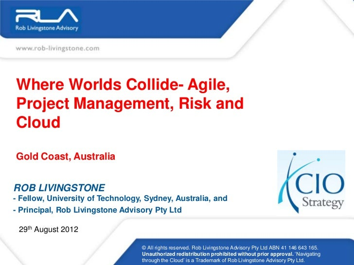 Where Worlds Collide- Agile,Project Management, Risk andCloudGold Coast, AustraliaROB LIVINGSTONE- Fellow, University of T...