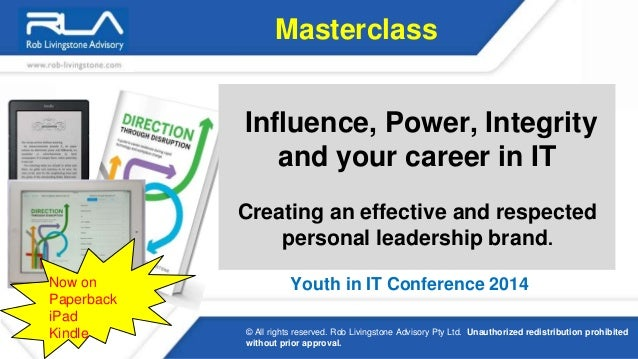 Masterclass  Youth in IT Conference 2014  © All rights reserved. Rob Livingstone Advisory Pty Ltd. Unauthorized redistribu...