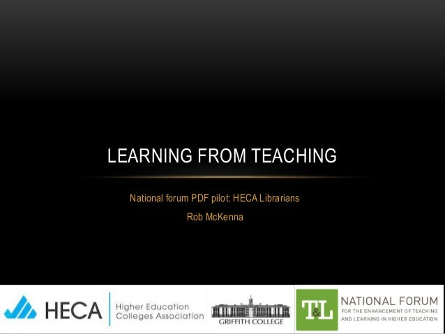 National forum PDF pilot: HECA Librarians Rob McKenna LEARNING FROM TEACHING