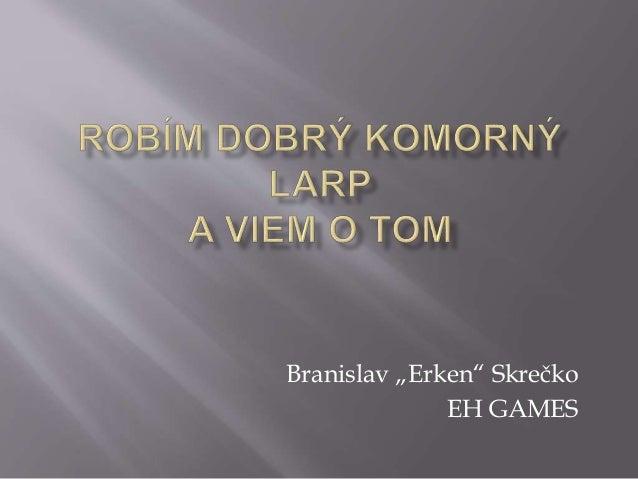 """Branislav """"Erken"""" Skrečko EH GAMES"""