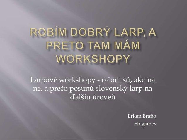 Larpové workshopy - o čom sú, ako na ne, a prečo posunú slovenský larp na ďalšiu úroveň Erken Braňo Eh games