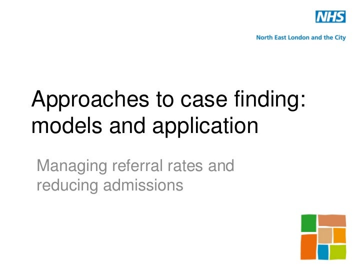 Approaches to case finding:models and applicationManaging referral rates andreducing admissions