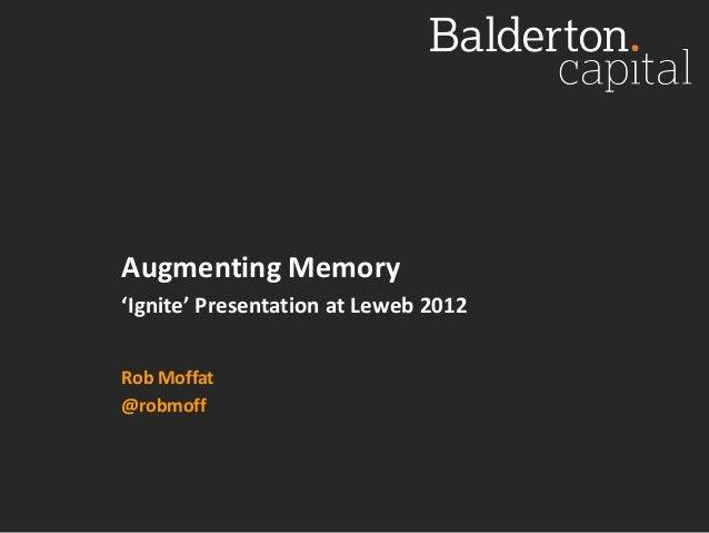 Augmenting Memory'Ignite' Presentation at Leweb 2012Rob Moffat@robmoff
