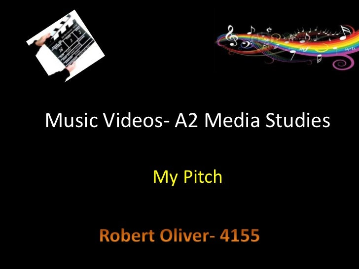Music Videos- A2 Media Studies           My Pitch