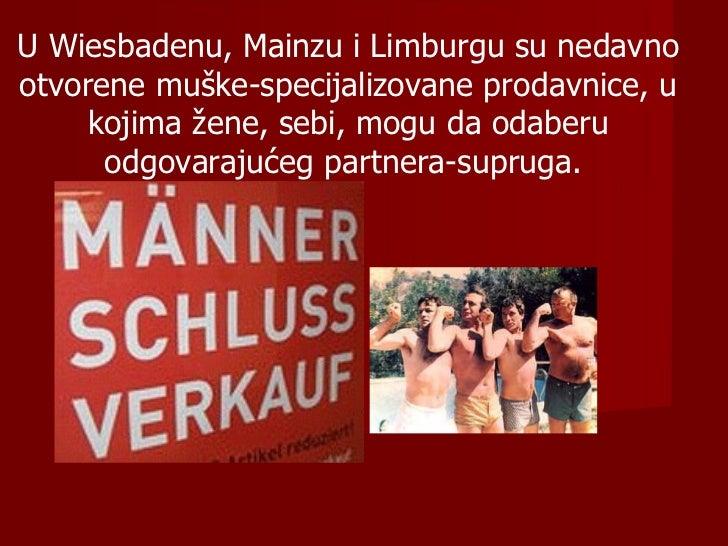 U Wiesbadenu, Mainzu  i  Limburgu su nedavno  otvorene muške-specijalizovane prodavnice ,  u kojima žene, sebi, mogu da od...