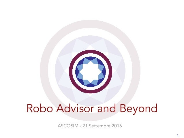 Robo Advisor and Beyond ASCOSIM - 21 Settembre 2016 1