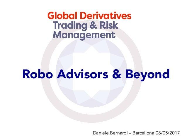 Robo Advisors & Beyond Daniele Bernardi – Barcellona 08/05/2017