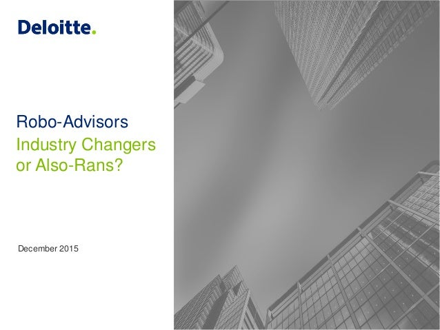 Robo-Advisors Industry Changers or Also-Rans? December 2015