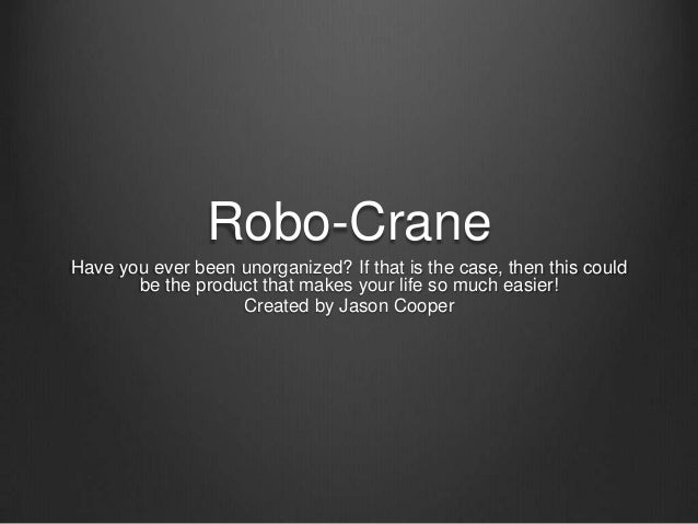 Robo-CraneHave you ever been unorganized? If that is the case, then this could       be the product that makes your life s...