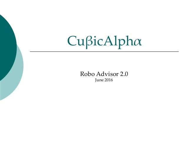 CuβicAlphα Robo Advisor 2.0 June 2016
