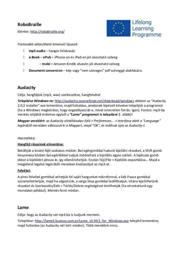 RoboBraille  Elérése: http://robobraille.org/  Fontosabb választható kimeneti típusok:   mp3 audio – hangos felolvasás  ...
