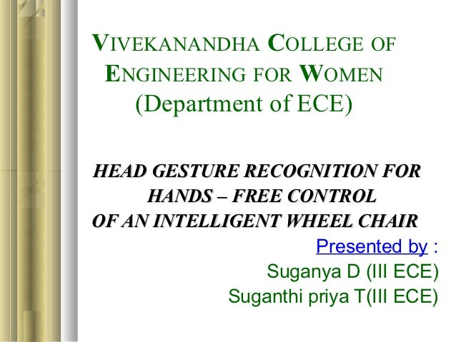 VIVEKANANDHA COLLEGE OF ENGINEERING FOR WOMEN   (Department of ECE)HEAD GESTURE RECOGNITION FOR     HANDS – FREE CONTROLOF...