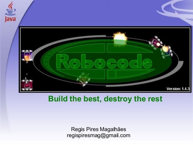 1 Regis Pires Magalhães regispiresmag@gmail.com Build the best, destroy the rest