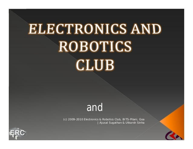 and (c) 2009-2010 Electronics & Robotics Club, BITS-Pilani, Goa | Ajusal Sugathan & Utkarsh Sinha