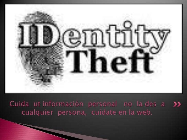 Cuida  ut información  personal   no  la des  a  cualquier  persona,  cuídate en la web.<br />