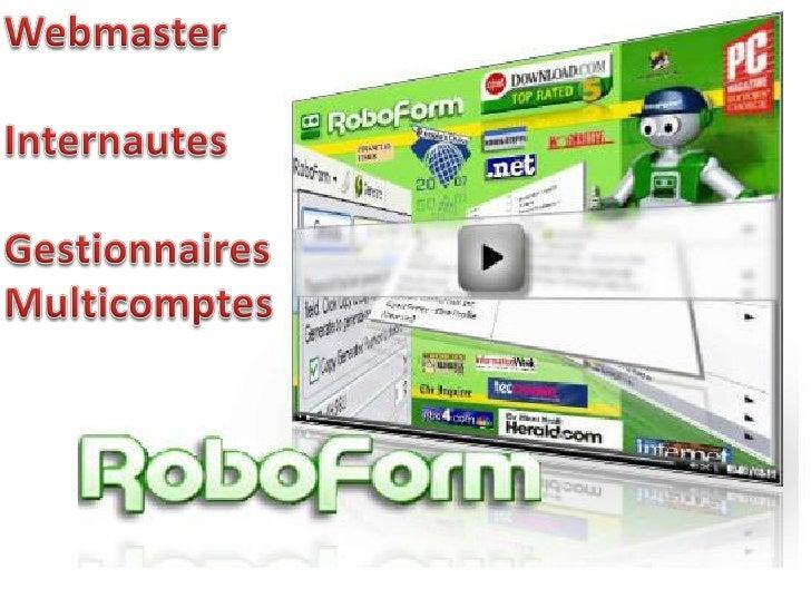 CLIQUEZ                                     ICI               www.roboform.comTestez le sans tarder gratuitement, vous ne ...