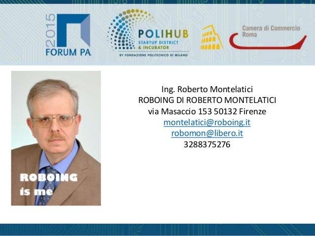Ing. Roberto Montelatici ROBOING DI ROBERTO MONTELATICI via Masaccio 153 50132 Firenze montelatici@roboing.it robomon@libe...