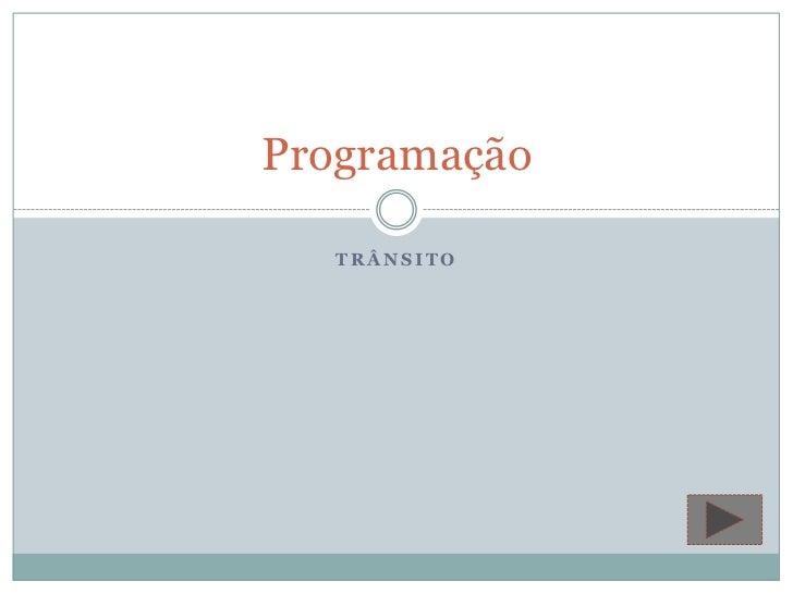 Trânsito<br />Programação<br />