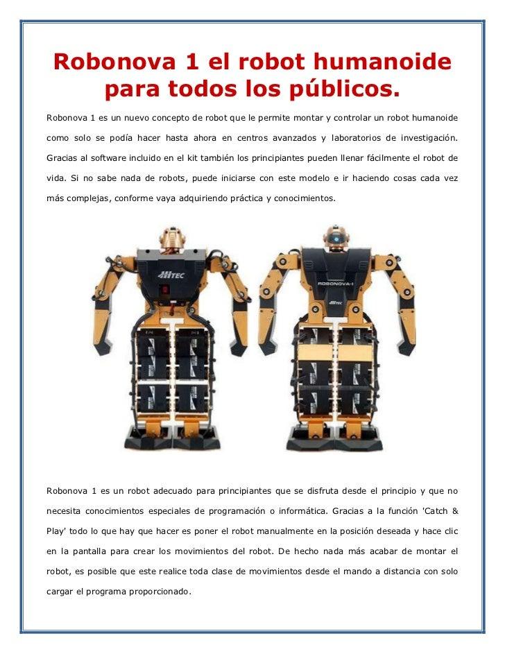 Robonova 1 el robot humanoide     para todos los públicos. Robonova 1 es un nuevo concepto de robot que le permite montar ...