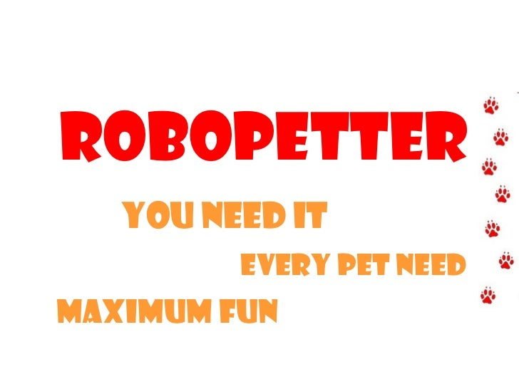 RoboPetteR   You need it         every pet needMaximum fun