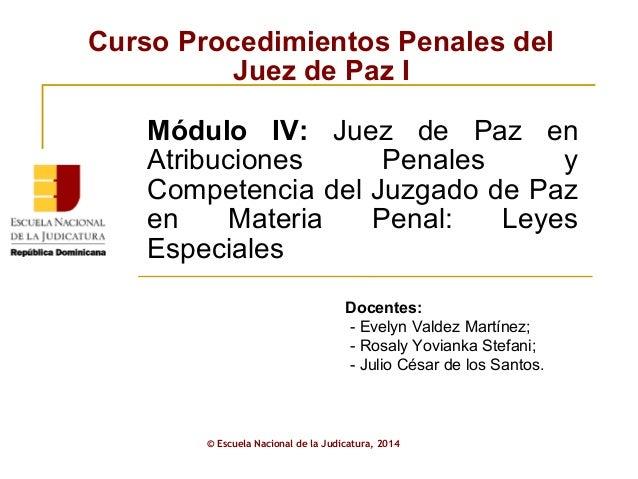 Curso Procedimientos Penales del  Juez de Paz I  Módulo IV: Juez de Paz en  Atribuciones Penales y  Competencia del Juzgad...
