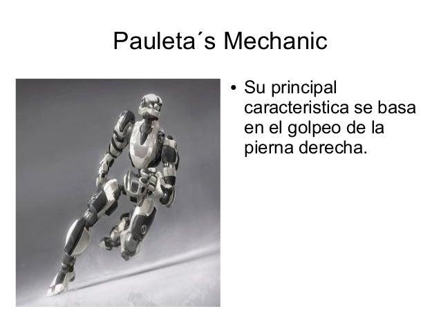 Pauleta´s Mechanic● Su principalcaracteristica se basaen el golpeo de lapierna derecha.