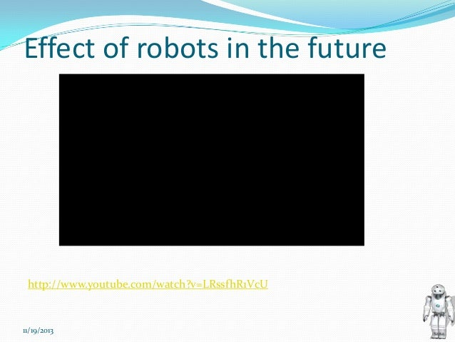 positive impacts of robots Home the future of the world: positive or negative motivations and approach jared diamond's book collapse: how societies choose to fail or succeed discusses past societies that have either collapsed due to environmental destruction or survived by understanding and addressing their problems.