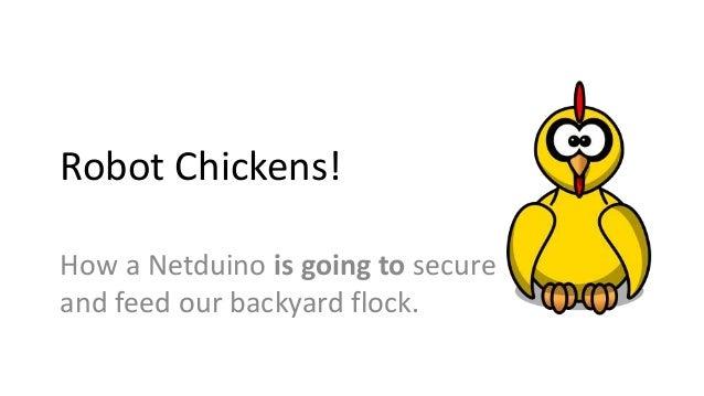 Robot Chickens!  How a Netduino runs our backyard chicken coop Slide 3