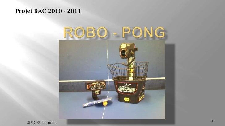 ROBO - PONG<br />1<br />SIMOES Thomas<br />Projet BAC 2010 - 2011<br />