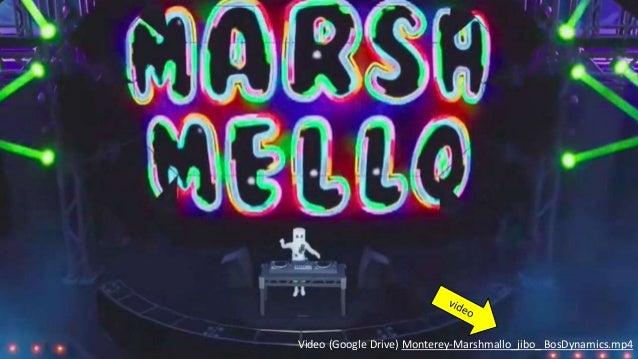 Video (Google Drive) Monterey-Marshmallo_jibo_ BosDynamics.mp4