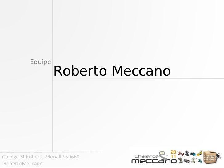 Equipe                      Roberto MeccanoCollège St Robert . Merville 59660RobertoMeccano
