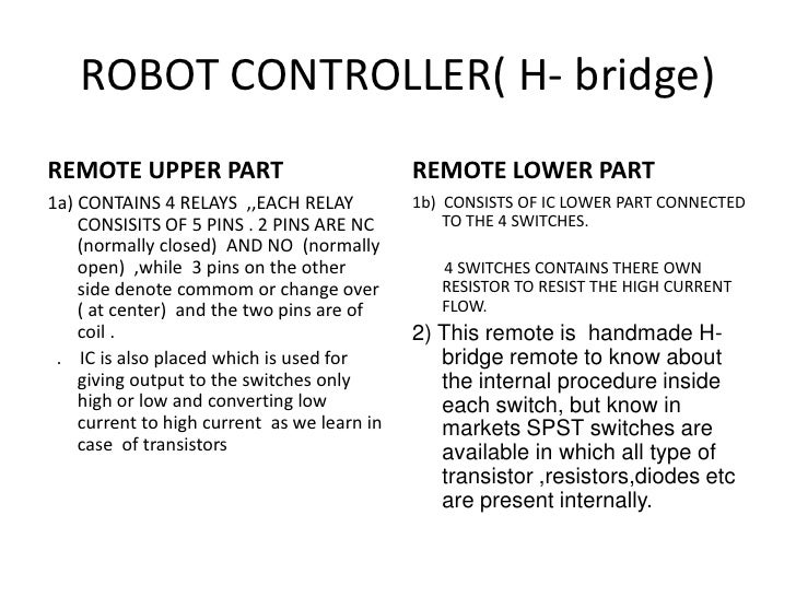 ROBOT CONTROLLER( H- bridge)<br />REMOTE UPPER PART<br />1a) CONTAINS 4 RELAYS  ,,EACH RELAY CONSISITS OF 5 PINS . 2 PINS ...