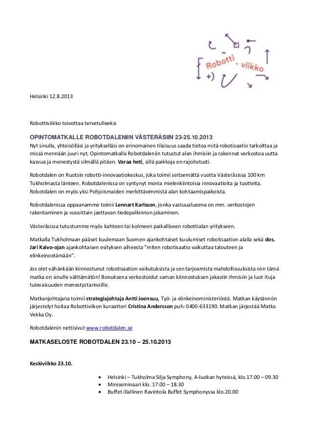 Helsinki 12.8.2013 Robottiviikko toivottaa tervetulleeksi OPINTOMATKALLE ROBOTDALENIIN VÄSTERÅSIIN 23-25.10.2013 Nyt sinul...