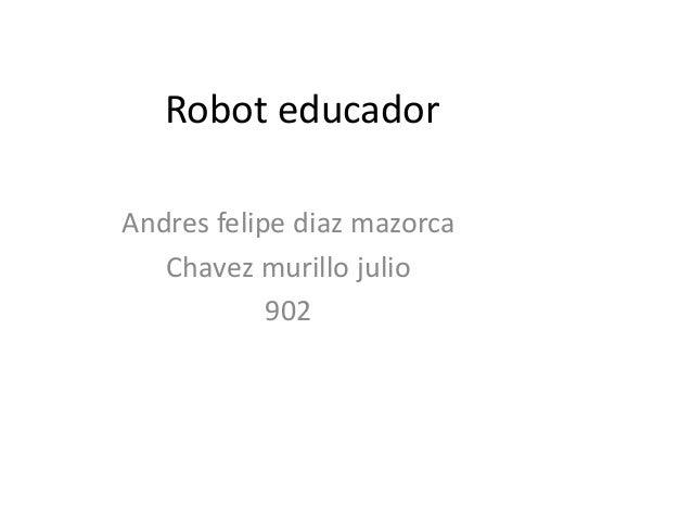 Robot educador Andres felipe diaz mazorca Chavez murillo julio 902